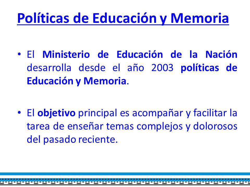 Políticas de Educación y Memoria El Ministerio de Educación de la Nación desarrolla desde el año 2003 políticas de Educación y Memoria.
