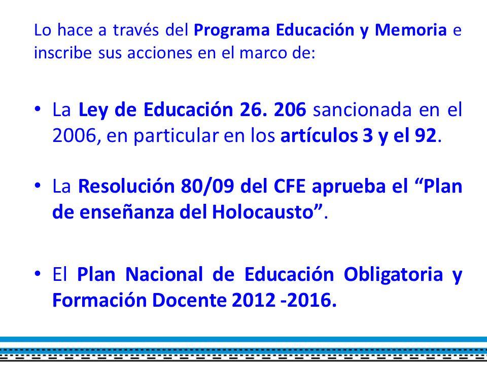 Lo hace a través del Programa Educación y Memoria e inscribe sus acciones en el marco de: La Ley de Educación 26.