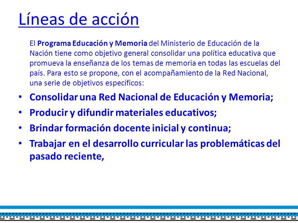 Líneas de acción El Programa Educación y Memoria del Ministerio de Educación de la Nación tiene como objetivo general consolidar una política educativa que promueva la enseñanza de los temas de memoria en todas las escuelas del país.