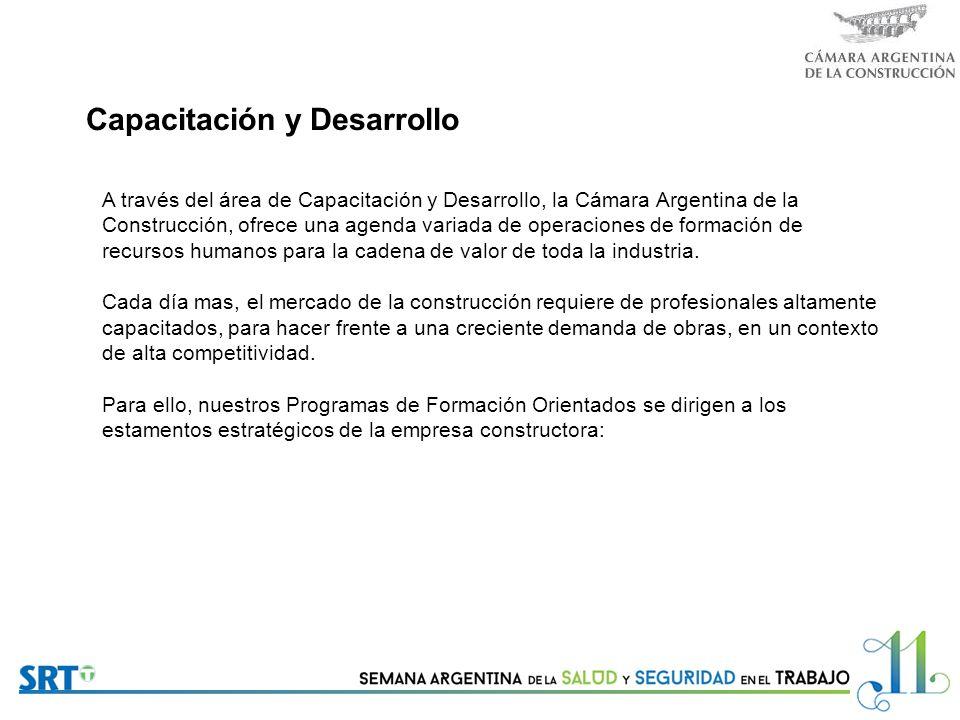 Capacitación y Desarrollo A través del área de Capacitación y Desarrollo, la Cámara Argentina de la Construcción, ofrece una agenda variada de operaciones de formación de recursos humanos para la cadena de valor de toda la industria.