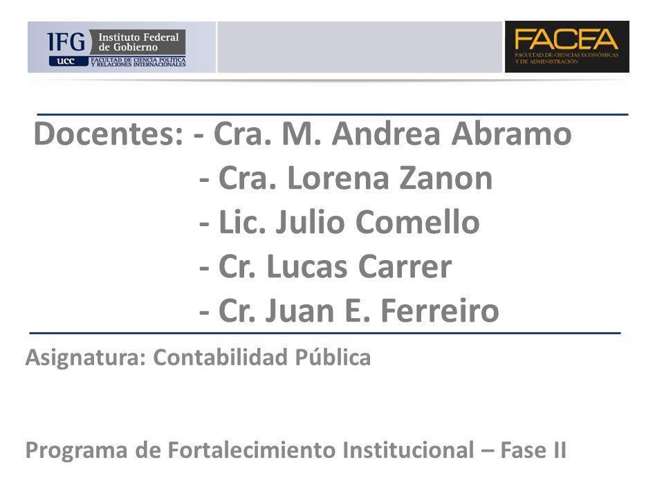 Docentes: - Cra. M. Andrea Abramo - Cra. Lorena Zanon - Lic. Julio Comello - Cr. Lucas Carrer - Cr. Juan E. Ferreiro Asignatura: Contabilidad Pública