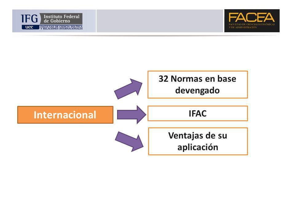 Internacional 32 Normas en base devengado IFAC Ventajas de su aplicación