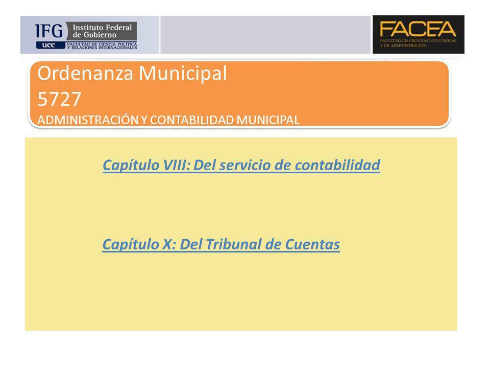 Ordenanza Municipal 5727 ADMINISTRACIÓN Y CONTABILIDAD MUNICIPAL Capítulo VIII: Del servicio de contabilidad Capítulo X: Del Tribunal de Cuentas