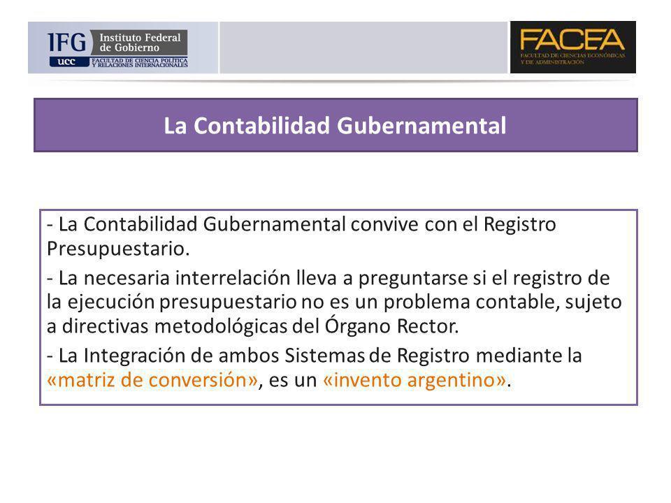 La Contabilidad Gubernamental - La Contabilidad Gubernamental convive con el Registro Presupuestario. - La necesaria interrelación lleva a preguntarse