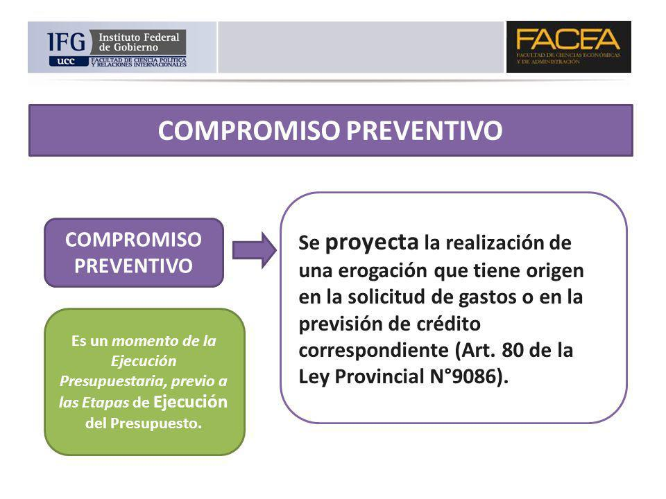 COMPROMISO PREVENTIVO Se proyecta la realización de una erogación que tiene origen en la solicitud de gastos o en la previsión de crédito correspondie