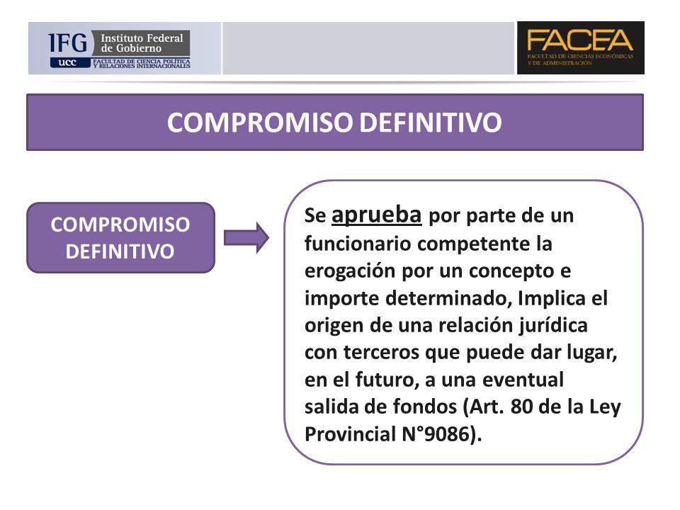 COMPROMISO DEFINITIVO Se aprueba por parte de un funcionario competente la erogación por un concepto e importe determinado, Implica el origen de una r