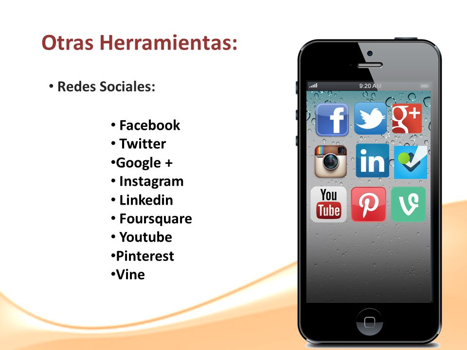 Otras Herramientas: Redes Sociales: Facebook Twitter Google + Instagram Linkedin Foursquare Youtube Pinterest Vine