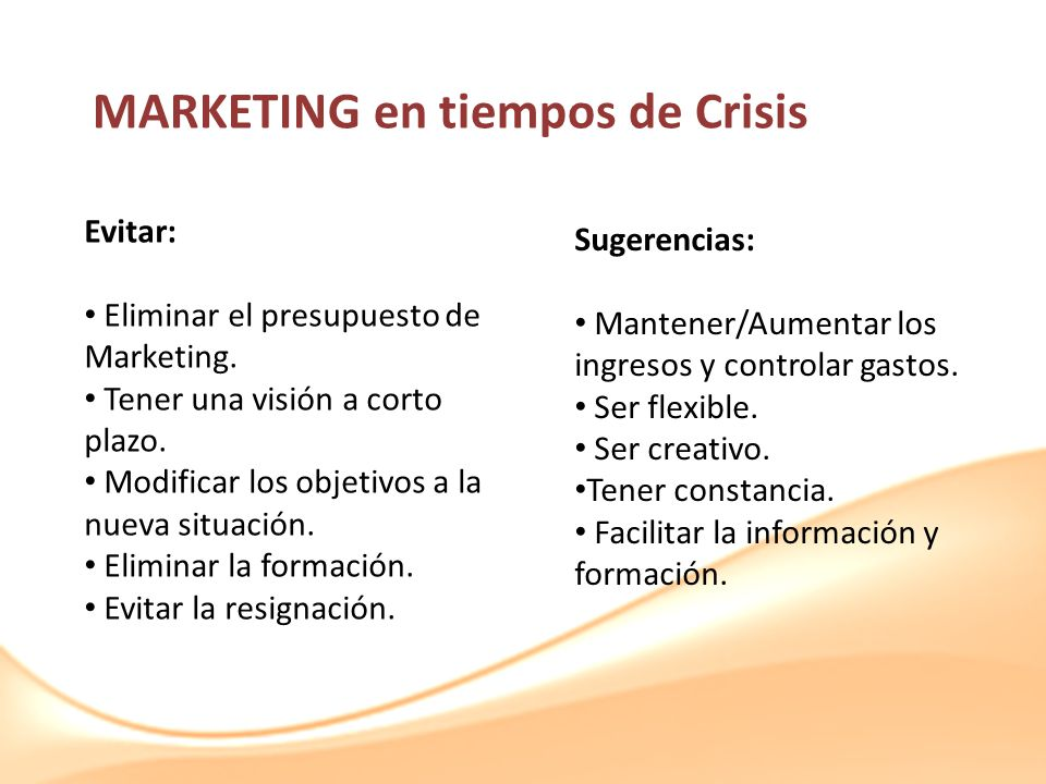 MARKETING en tiempos de Crisis Evitar: Eliminar el presupuesto de Marketing.