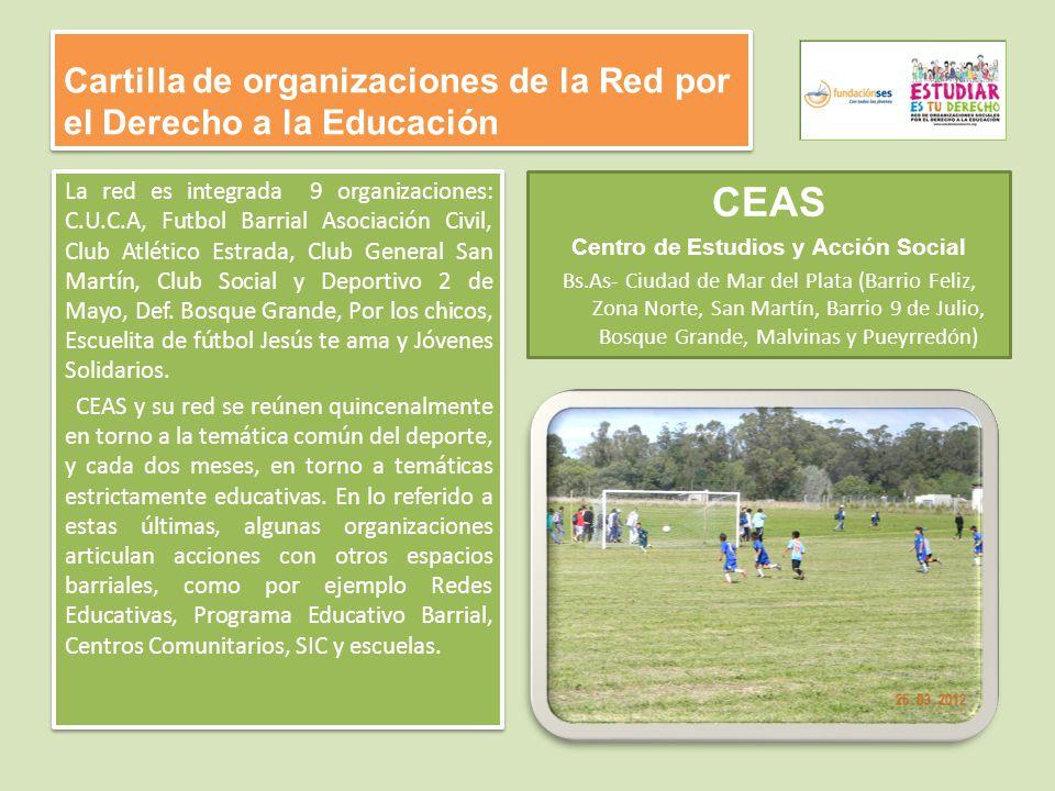 Cartilla de organizaciones de la Red por el Derecho a la Educación La red es integrada 9 organizaciones: C.U.C.A, Futbol Barrial Asociación Civil, Club Atlético Estrada, Club General San Martín, Club Social y Deportivo 2 de Mayo, Def.