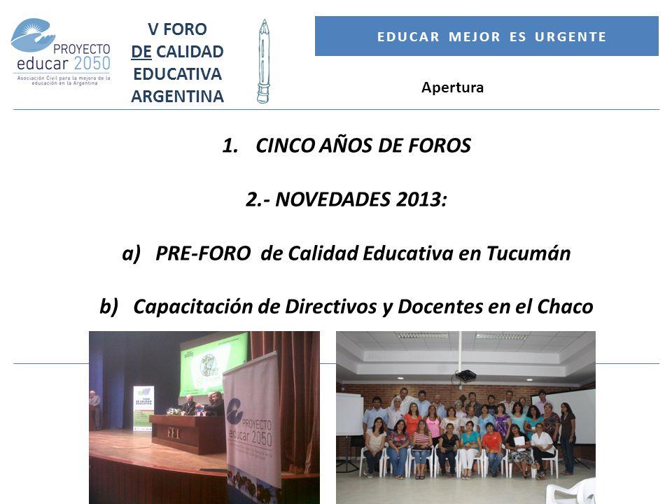 V FORO DE CALIDAD EDUCATIVA ARGENTINA EDUCAR MEJOR ES URGENTE 2) Novedades 2013: c) La SEMANA DE LA EDUCACION