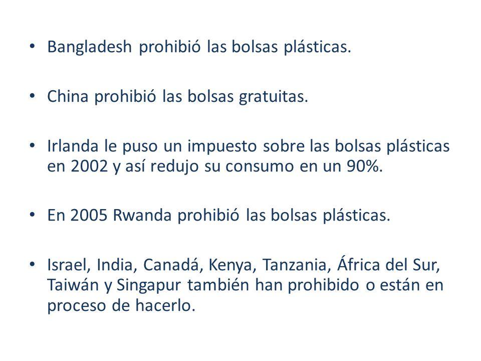 Bangladesh prohibió las bolsas plásticas. China prohibió las bolsas gratuitas. Irlanda le puso un impuesto sobre las bolsas plásticas en 2002 y así re
