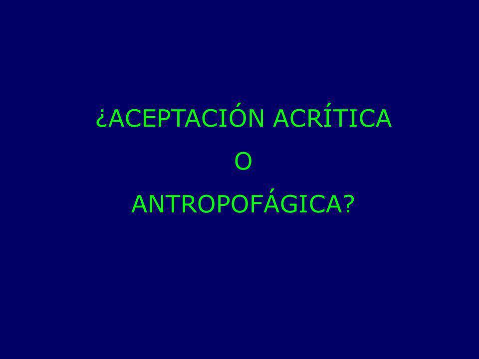 ¿ACEPTACIÓN ACRÍTICA O ANTROPOFÁGICA?