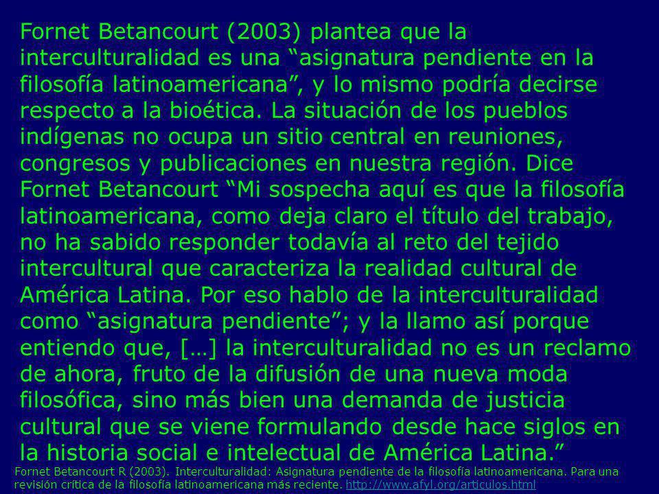 Fornet Betancourt (2003) plantea que la interculturalidad es una asignatura pendiente en la filosofía latinoamericana, y lo mismo podría decirse respe