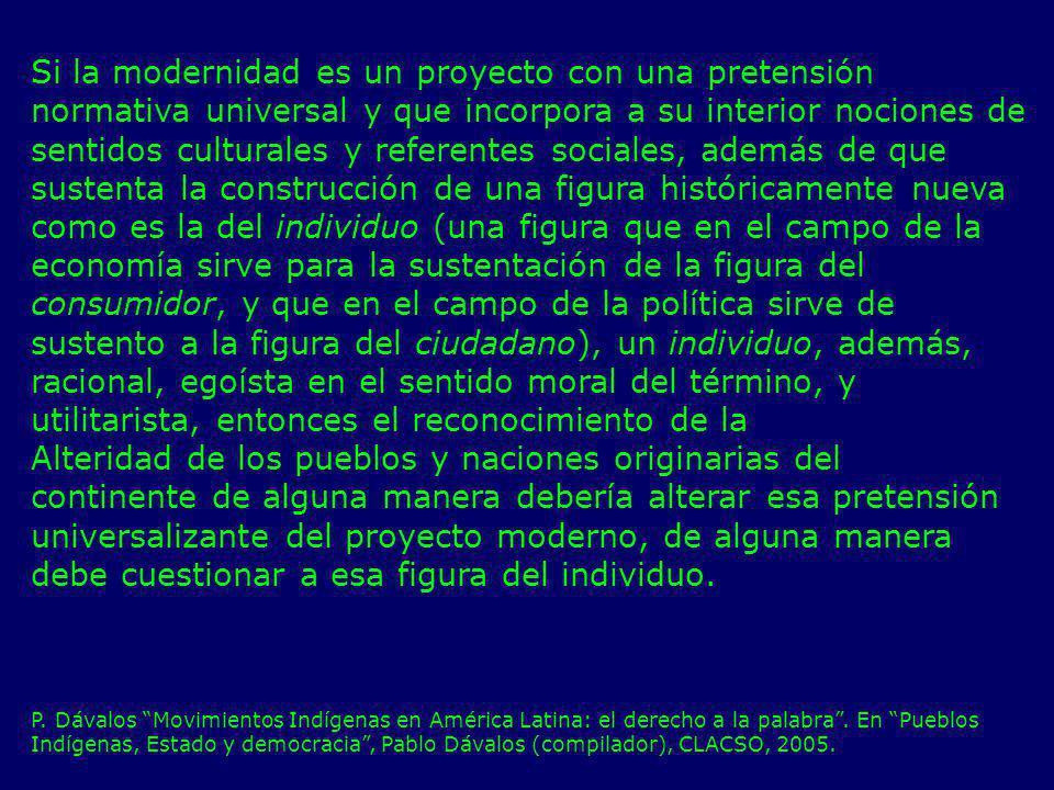 Si la modernidad es un proyecto con una pretensión normativa universal y que incorpora a su interior nociones de sentidos culturales y referentes soci
