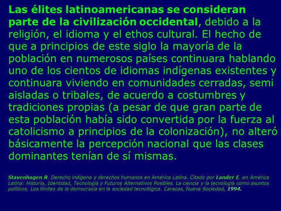 Las élites latinoamericanas se consideran parte de la civilización occidental, debido a la religión, el idioma y el ethos cultural. El hecho de que a
