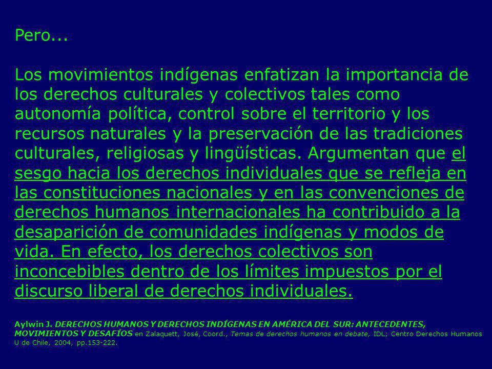 Pero... Los movimientos indígenas enfatizan la importancia de los derechos culturales y colectivos tales como autonomía política, control sobre el ter