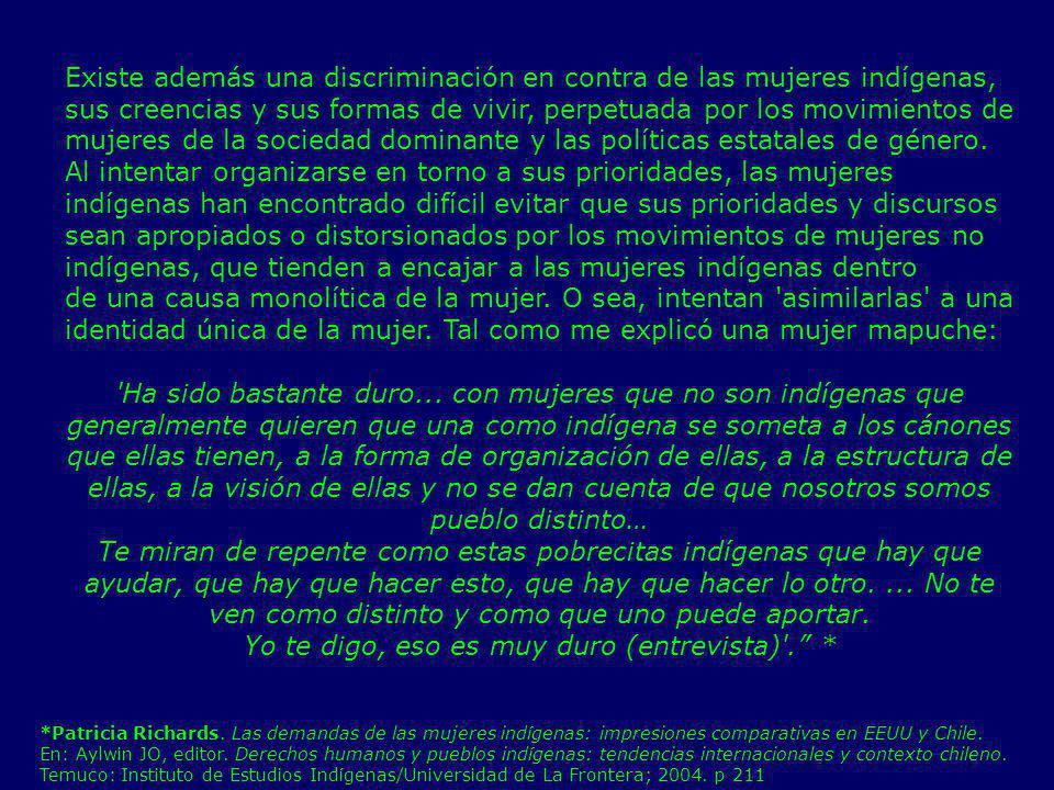 Existe además una discriminación en contra de las mujeres indígenas, sus creencias y sus formas de vivir, perpetuada por los movimientos de mujeres de