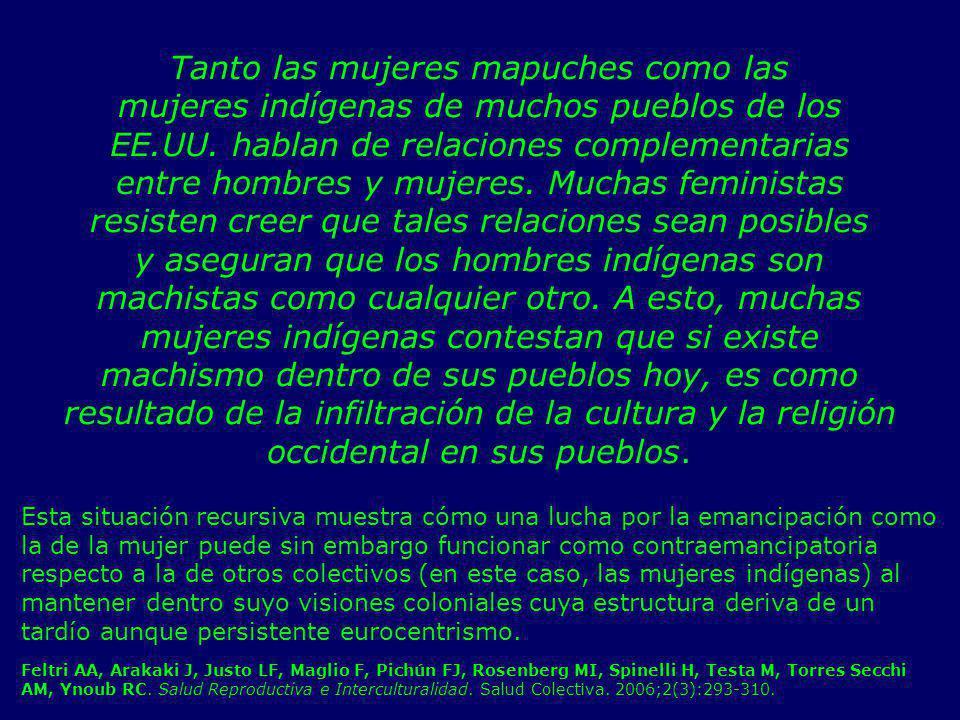 Tanto las mujeres mapuches como las mujeres indígenas de muchos pueblos de los EE.UU. hablan de relaciones complementarias entre hombres y mujeres. Mu