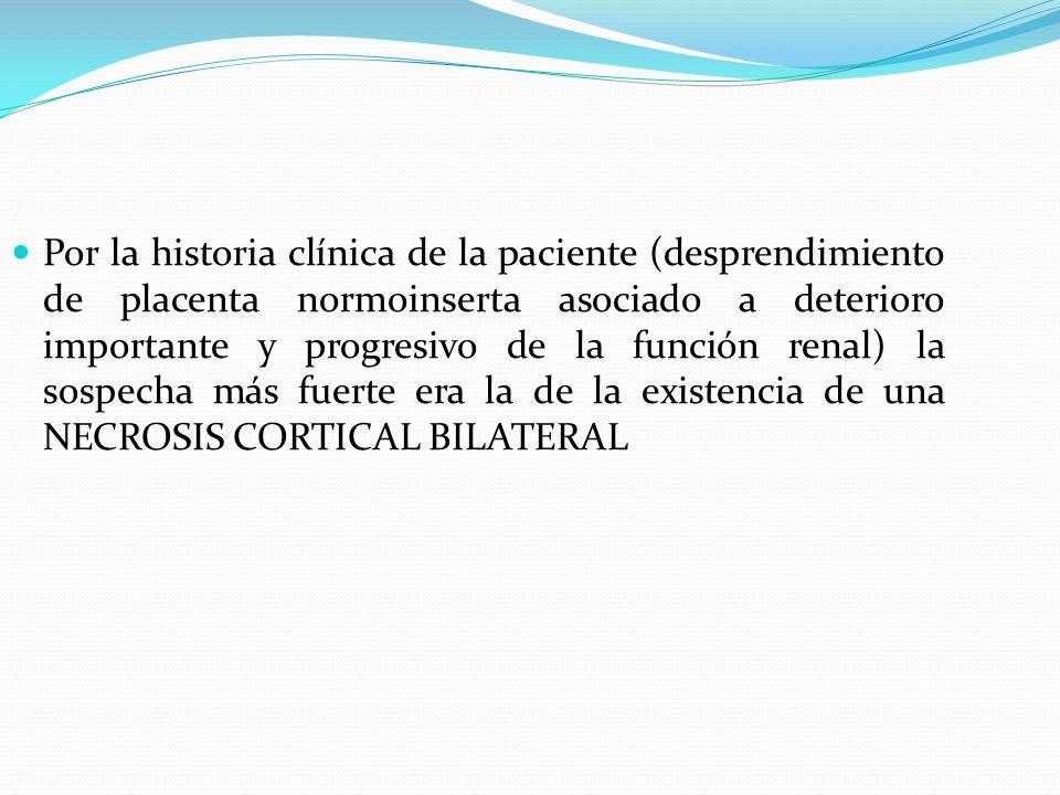 Por la historia clínica de la paciente (desprendimiento de placenta normoinserta asociado a deterioro importante y progresivo de la función renal) la