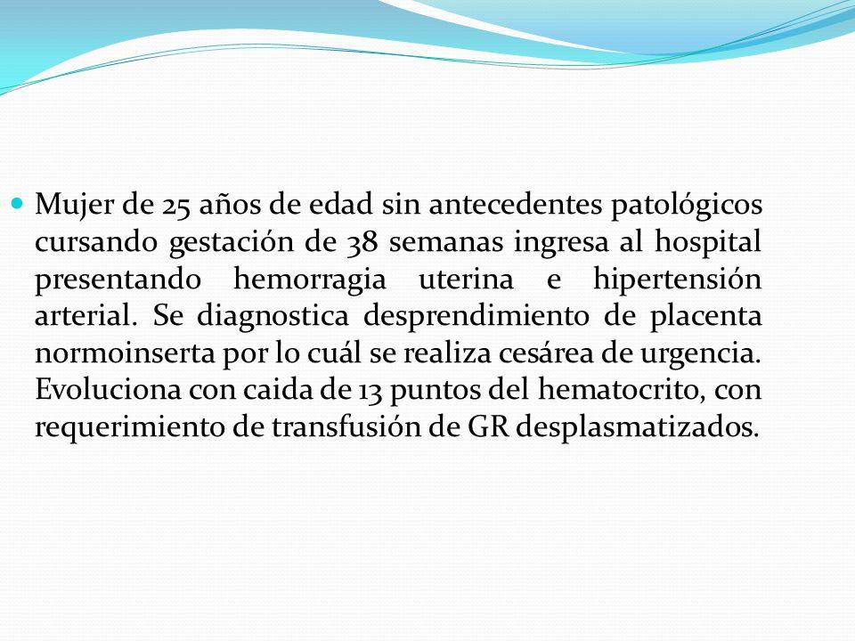 Mujer de 25 años de edad sin antecedentes patológicos cursando gestación de 38 semanas ingresa al hospital presentando hemorragia uterina e hipertensi