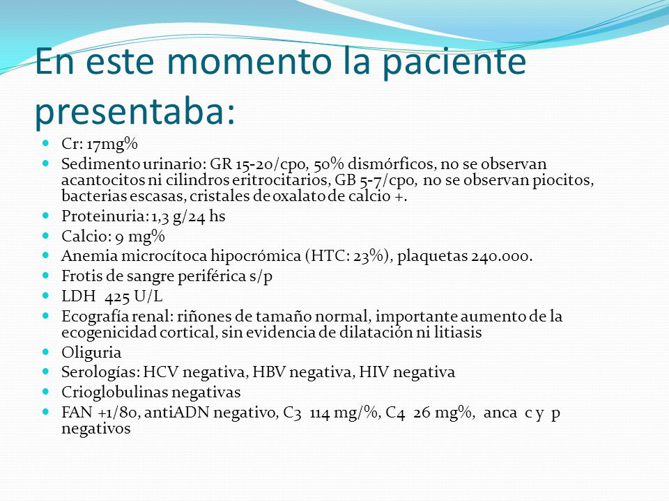 En este momento la paciente presentaba: Cr: 17mg% Sedimento urinario: GR 15-20/cpo, 50% dismórficos, no se observan acantocitos ni cilindros eritrocit