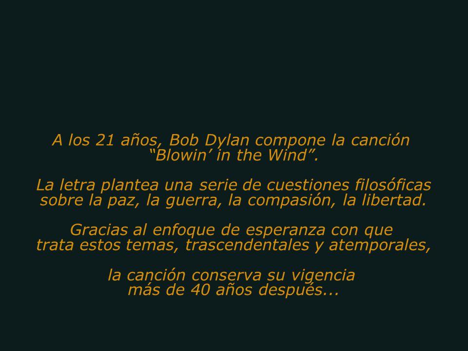 (La Respuesta esta en el Viento) Una de las canciones más emblemáticas de los 60s, obra del poeta del rock Robert Zimmerman, (Bob Dylan). Himno de la