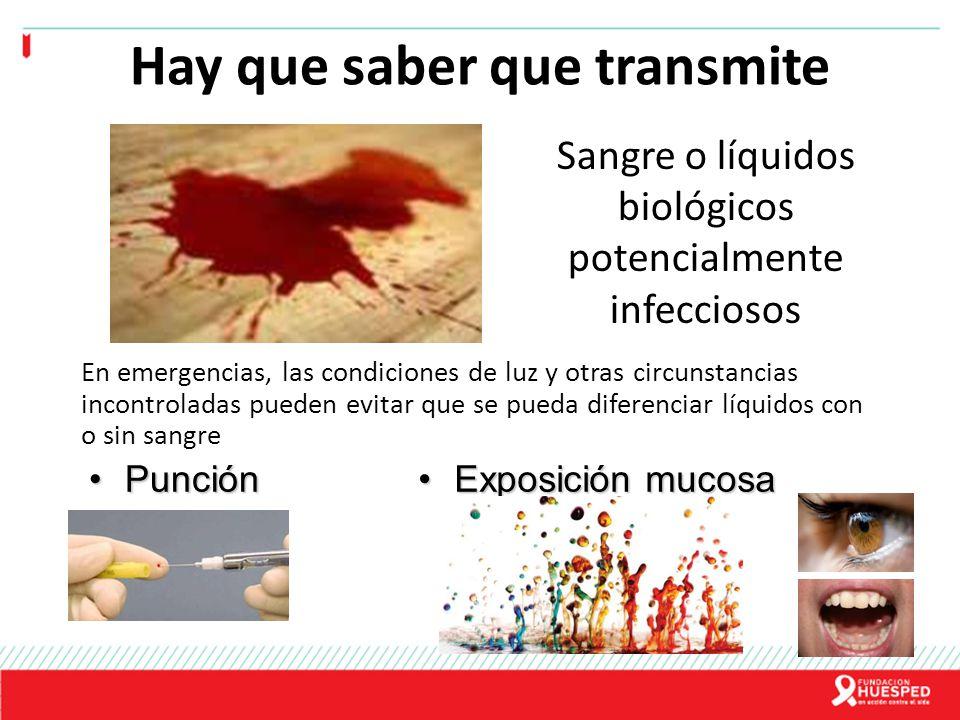 Hay que saber que transmite PunciónPunción Exposición mucosaExposición mucosa Sangre o líquidos biológicos potencialmente infecciosos En emergencias,