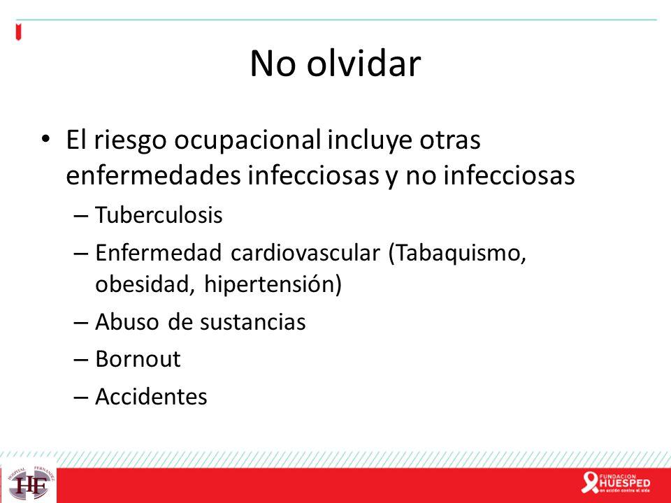 No olvidar El riesgo ocupacional incluye otras enfermedades infecciosas y no infecciosas – Tuberculosis – Enfermedad cardiovascular (Tabaquismo, obesi