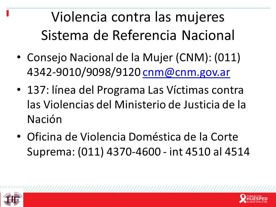 Violencia contra las mujeres Sistema de Referencia Nacional Consejo Nacional de la Mujer (CNM): (011) 4342-9010/9098/9120 cnm@cnm.gov.arcnm@cnm.gov.ar