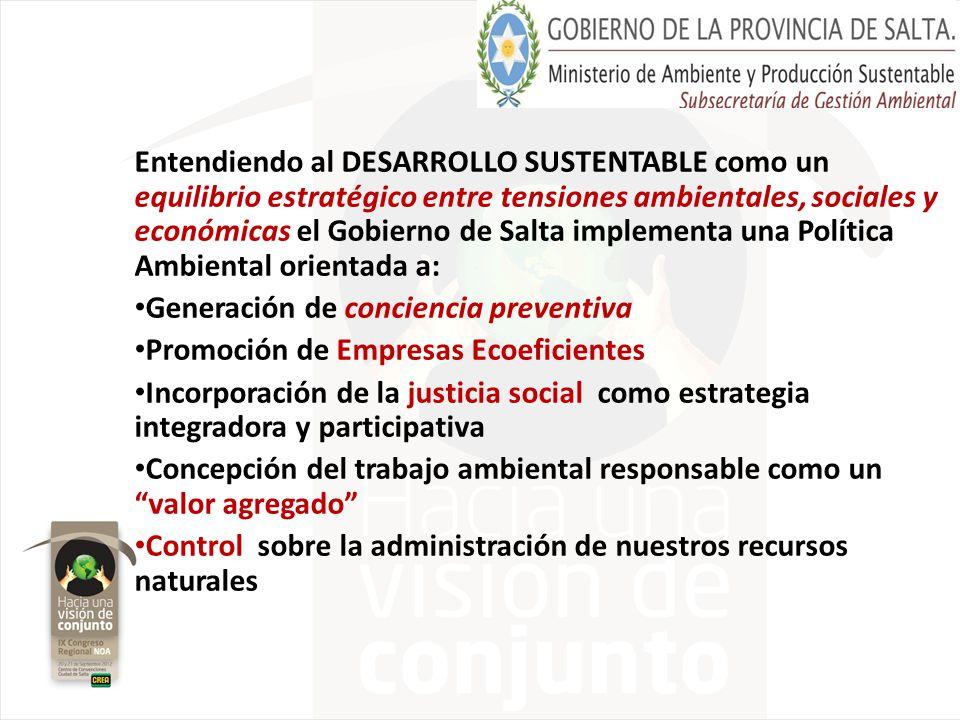 Entendiendo al DESARROLLO SUSTENTABLE como un equilibrio estratégico entre tensiones ambientales, sociales y económicas el Gobierno de Salta implement