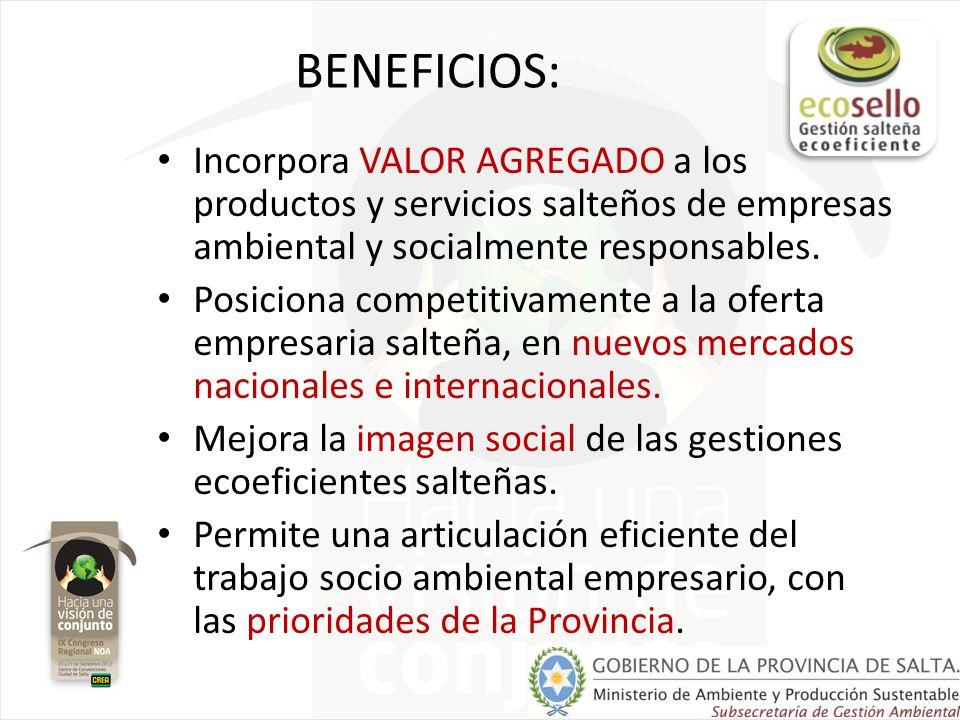 BENEFICIOS: Incorpora VALOR AGREGADO a los productos y servicios salteños de empresas ambiental y socialmente responsables. Posiciona competitivamente