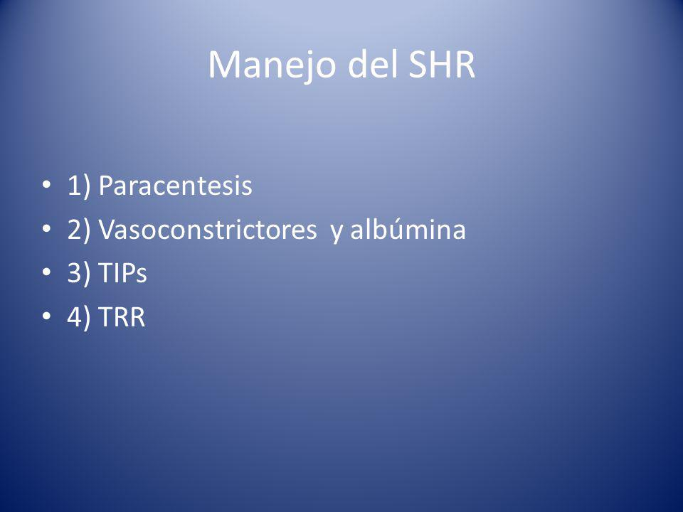 Manejo del SHR 1) Paracentesis 2) Vasoconstrictores y albúmina 3) TIPs 4) TRR