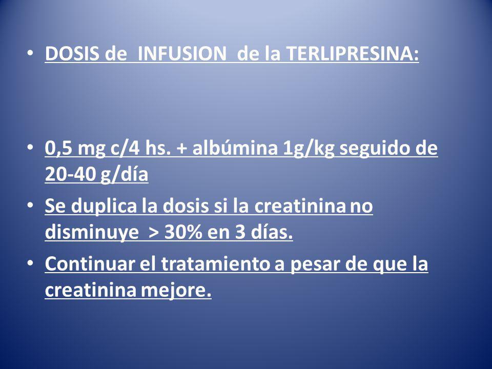 DOSIS de INFUSION de la TERLIPRESINA: 0,5 mg c/4 hs.