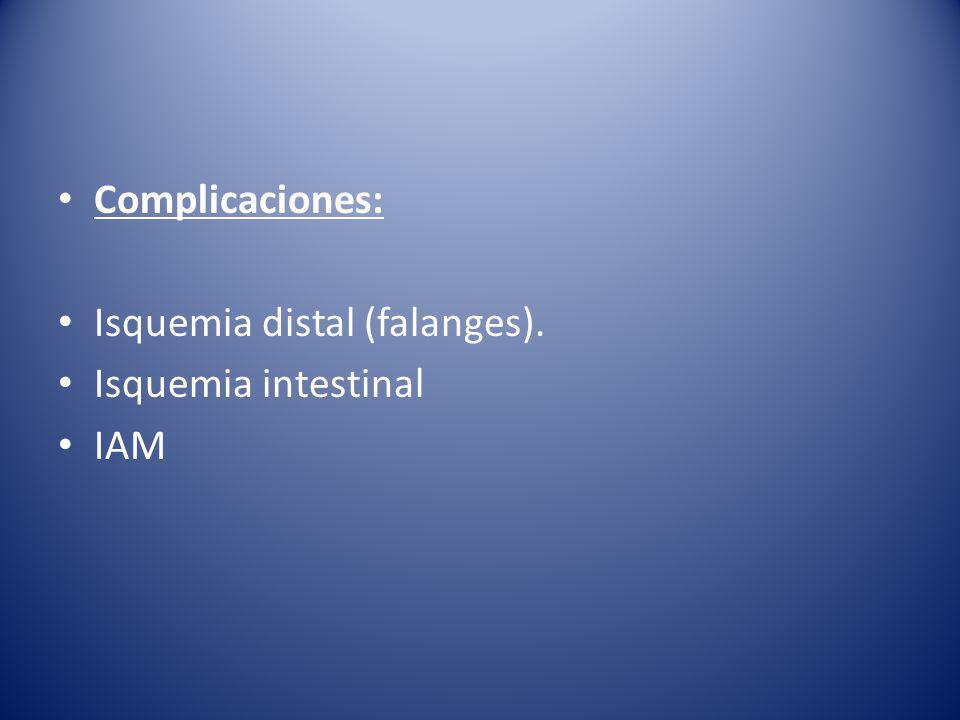 Complicaciones: Isquemia distal (falanges). Isquemia intestinal IAM