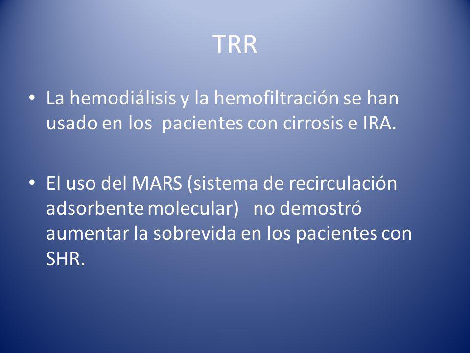 TRR La hemodiálisis y la hemofiltración se han usado en los pacientes con cirrosis e IRA.