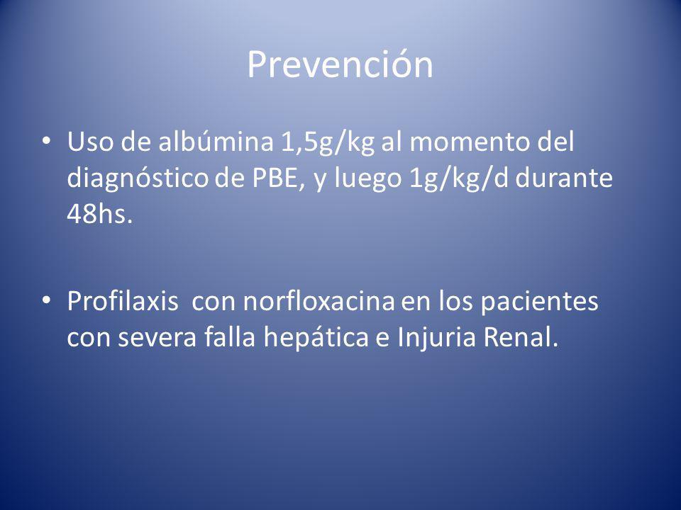 Prevención Uso de albúmina 1,5g/kg al momento del diagnóstico de PBE, y luego 1g/kg/d durante 48hs.