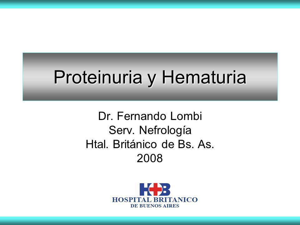 Proteinuria Es importante diferenciar 3 tipos de proteinuria: Proteinuria glomerular Filtración aumentada debido a cambios estructurales o hemodinámicos del glomérulo Proteinuria transitoria o intermitente (jóvenes sanos, fiebre, insuficiencia cardíaca, ejercicio intenso, convulsiones etc.) Proteinuria ortostática: aumento de excreción de proteínas tras deambulación Proteinuria persistente: enfermedad glomerular primaria o secundaria.