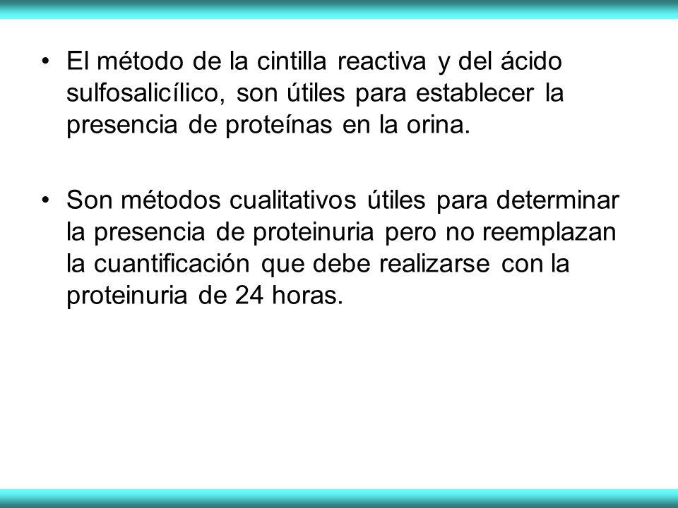 El método de la cintilla reactiva y del ácido sulfosalicílico, son útiles para establecer la presencia de proteínas en la orina. Son métodos cualitati
