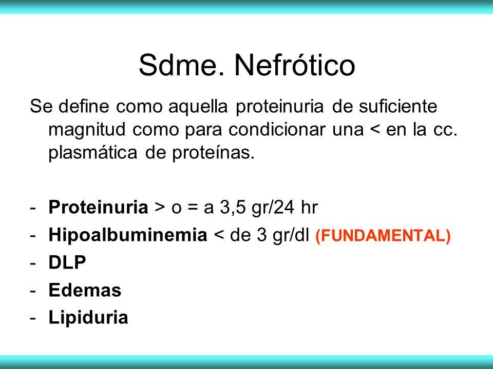 Sdme. Nefrótico Se define como aquella proteinuria de suficiente magnitud como para condicionar una < en la cc. plasmática de proteínas. -Proteinuria