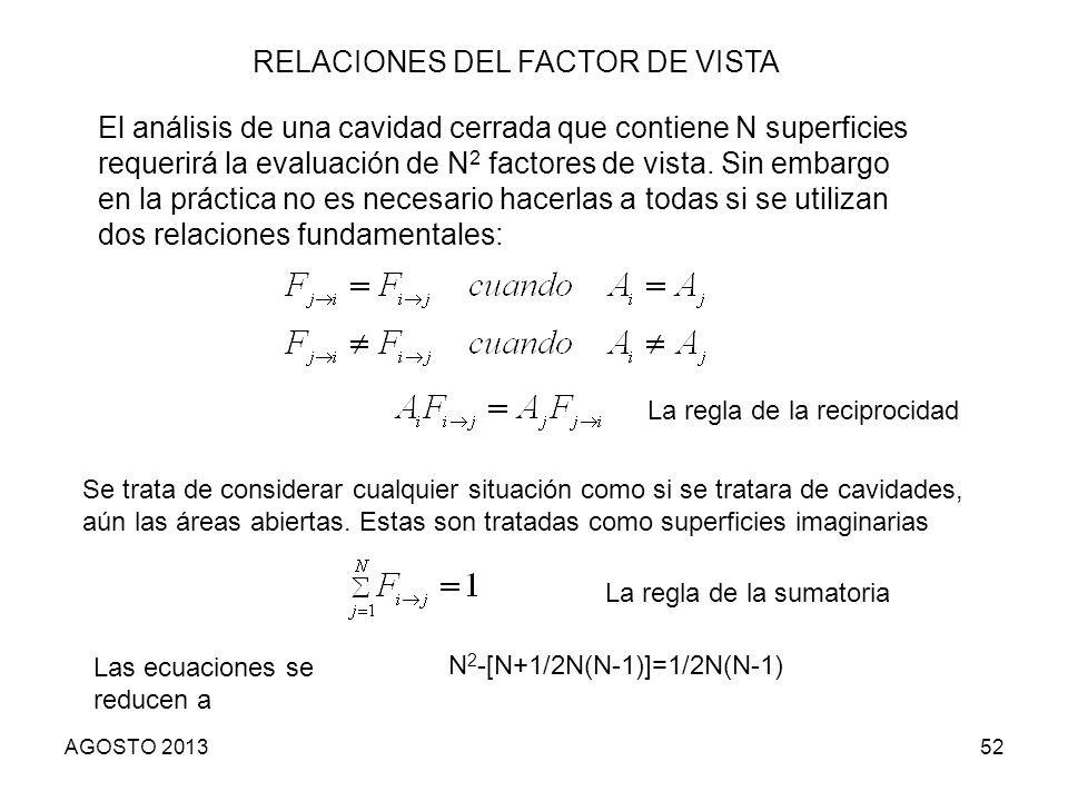 52 RELACIONES DEL FACTOR DE VISTA El análisis de una cavidad cerrada que contiene N superficies requerirá la evaluación de N 2 factores de vista. Sin