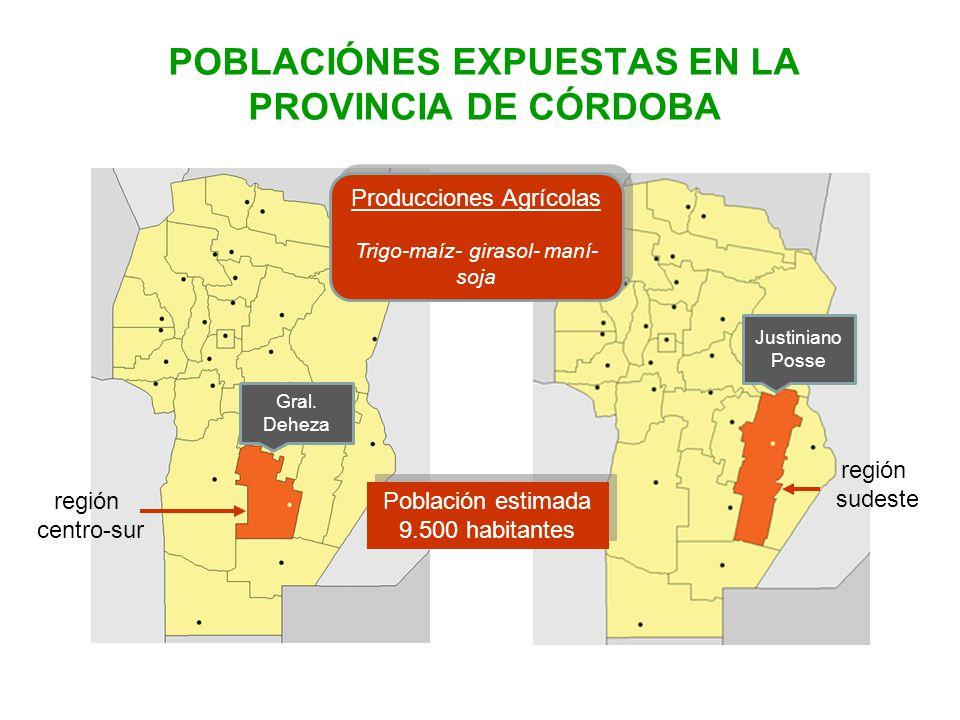 POBLACIÓNES EXPUESTAS EN LA PROVINCIA DE CÓRDOBA Gral. Deheza Justiniano Posse Producciones Agrícolas Trigo-maíz- girasol- maní- soja Producciones Agr