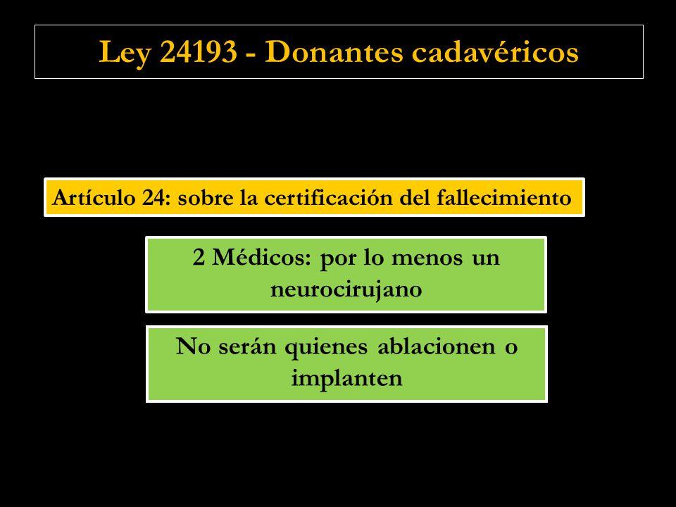 Artículo 24: sobre la certificación del fallecimiento No serán quienes ablacionen o implanten