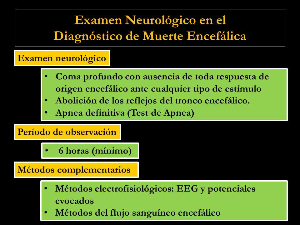 Examen Neurológico en el Diagnóstico de Muerte Encefálica Métodos electrofisiológicos: EEG y potenciales evocados Métodos del flujo sanguíneo encefáli