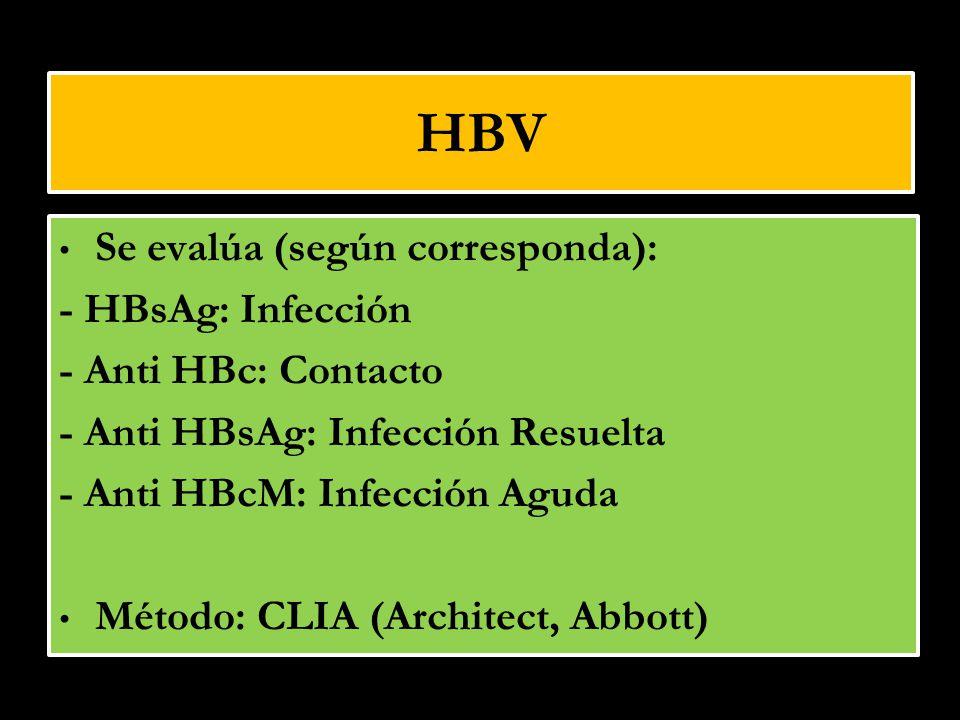 HBV Se evalúa (según corresponda): - HBsAg: Infección - Anti HBc: Contacto - Anti HBsAg: Infección Resuelta - Anti HBcM: Infección Aguda Método: CLIA