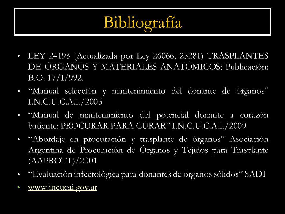 Bibliografía LEY 24193 (Actualizada por Ley 26066, 25281) TRASPLANTES DE ÓRGANOS Y MATERIALES ANATÓMICOS; Publicación: B.O. 17/I/992. Manual selección