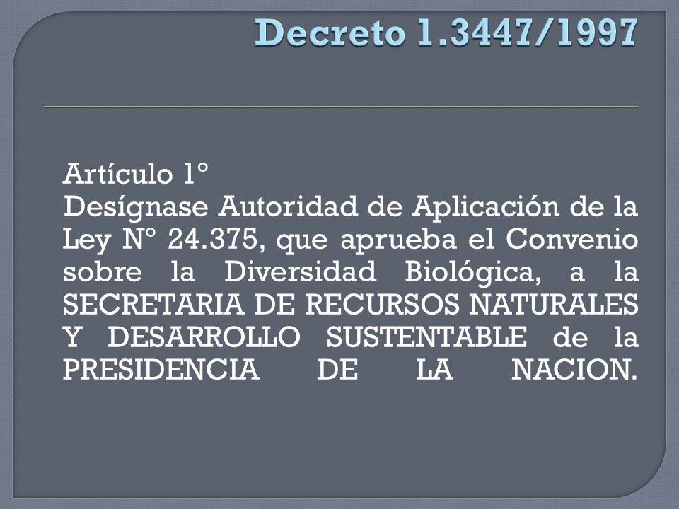 Artículo 1º Desígnase Autoridad de Aplicación de la Ley Nº 24.375, que aprueba el Convenio sobre la Diversidad Biológica, a la SECRETARIA DE RECURSOS