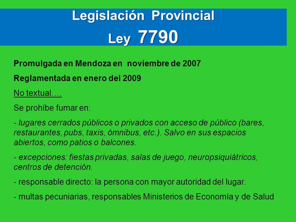 Promulgada en Mendoza en noviembre de 2007 Reglamentada en enero del 2009 No textual…. Se prohíbe fumar en: - lugares cerrados públicos o privados con