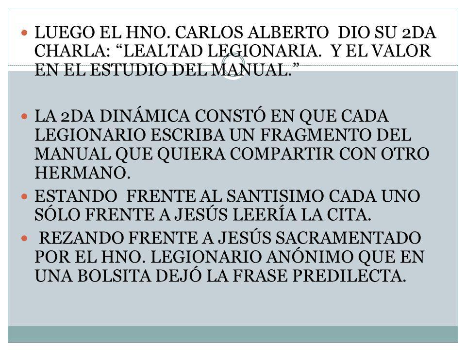 LUEGO EL HNO. CARLOS ALBERTO DIO SU 2DA CHARLA: LEALTAD LEGIONARIA. Y EL VALOR EN EL ESTUDIO DEL MANUAL. LA 2DA DINÁMICA CONSTÓ EN QUE CADA LEGIONARIO