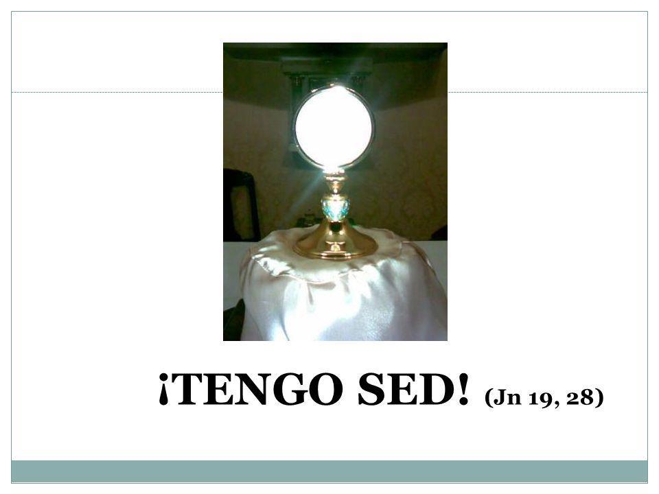 ¡TENGO SED! (Jn 19, 28)