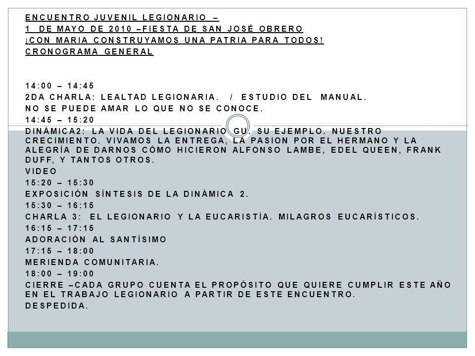 ENCUENTRO JUVENIL LEGIONARIO – 1 DE MAYO DE 2010 –FIESTA DE SAN JOSÉ OBRERO ¡CON MARIA CONSTRUYAMOS UNA PATRIA PARA TODOS! CRONOGRAMA GENERAL 14:00 –
